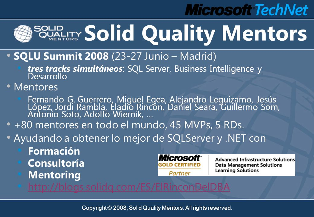 Copyright © 2008, Solid Quality Mentors. All rights reserved. Solid Quality Mentors SQLU Summit 2008 (23-27 Junio – Madrid) tres tracks simultáneos: S