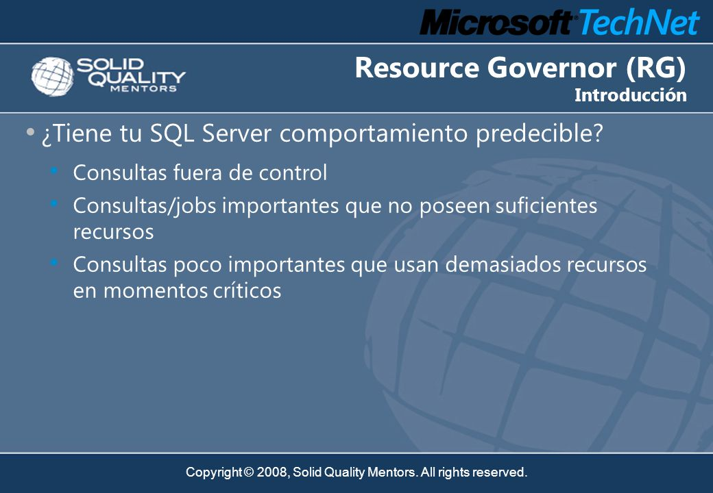 Copyright © 2008, Solid Quality Mentors. All rights reserved. ¿Tiene tu SQL Server comportamiento predecible? Consultas fuera de control Consultas/job
