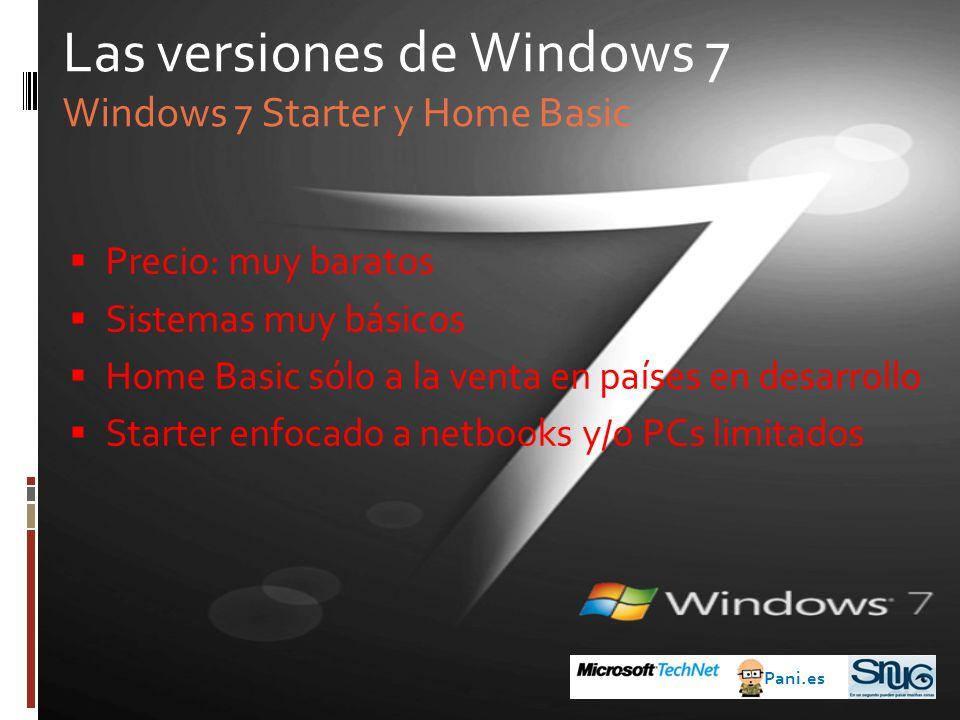 Precio: muy baratos Sistemas muy básicos Home Basic sólo a la venta en países en desarrollo Starter enfocado a netbooks y/o PCs limitados Las versiones de Windows 7 Windows 7 Starter y Home Basic Pani.es