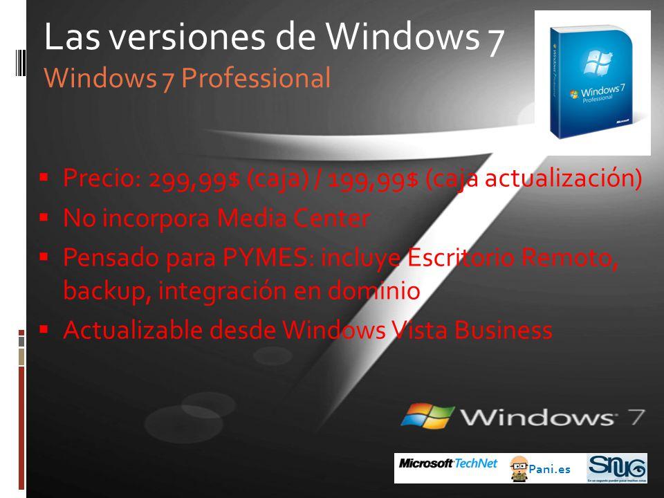Precio: 299,99$ (caja) / 199,99$ (caja actualización) No incorpora Media Center Pensado para PYMES: incluye Escritorio Remoto, backup, integración en dominio Actualizable desde Windows Vista Business Las versiones de Windows 7 Windows 7 Professional Pani.es