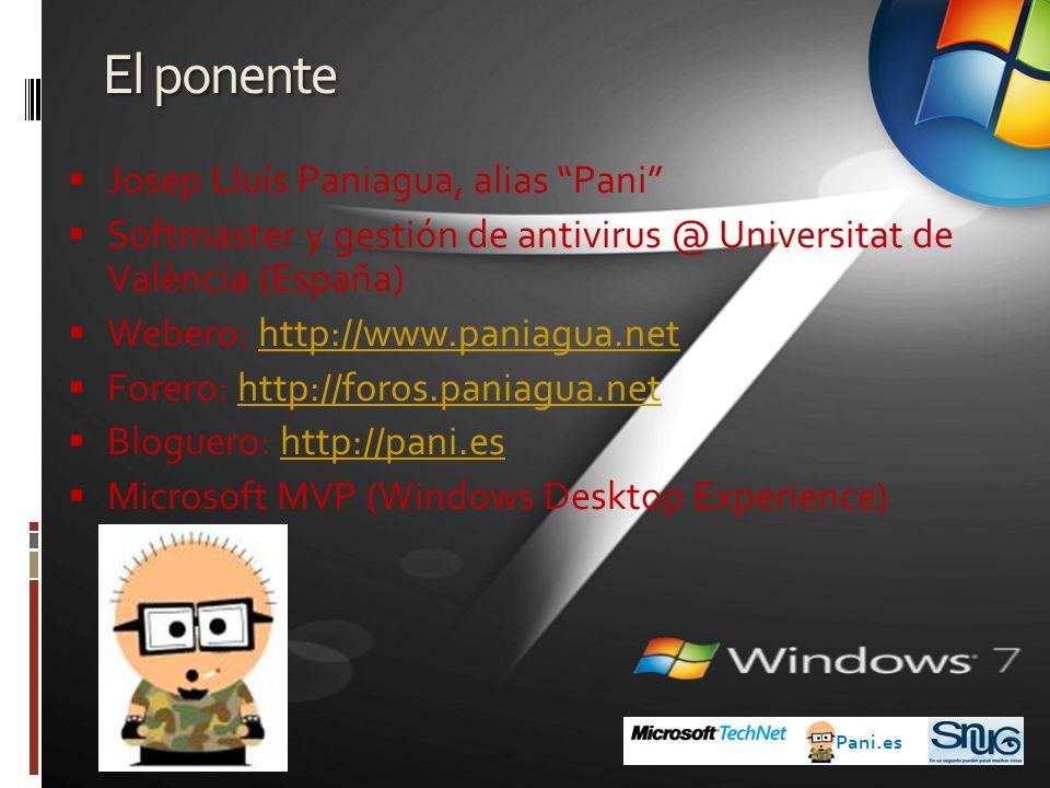 El ponente Josep Lluís Paniagua, alias Pani Softmaster y gestión de antivirus @ Universitat de València (España) Webero: http://www.paniagua.nethttp://www.paniagua.net Forero: http://foros.paniagua.nethttp://foros.paniagua.net Bloguero: http://pani.eshttp://pani.es Microsoft MVP (Windows Desktop Experience) Pani.es