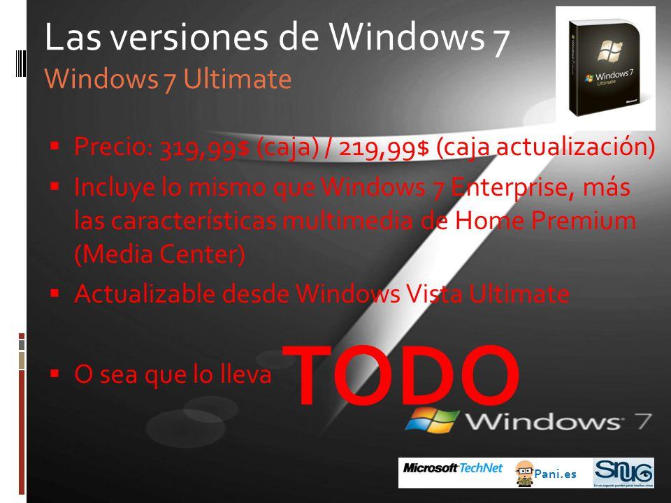 Precio: 319,99$ (caja) / 219,99$ (caja actualización) Incluye lo mismo que Windows 7 Enterprise, más las características multimedia de Home Premium (Media Center) Actualizable desde Windows Vista Ultimate O sea que lo lleva Las versiones de Windows 7 Windows 7 Ultimate TODO Pani.es