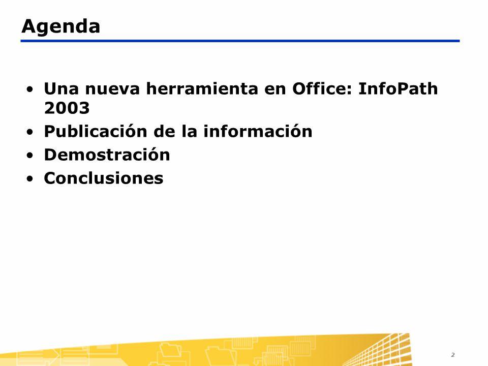 2 Agenda Una nueva herramienta en Office: InfoPath 2003 Publicación de la información Demostración Conclusiones