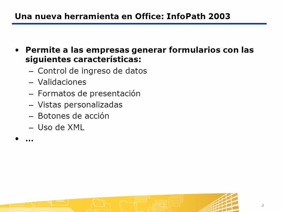 3 Una nueva herramienta en Office: InfoPath 2003 Permite a las empresas generar formularios con las siguientes características: – Control de ingreso d
