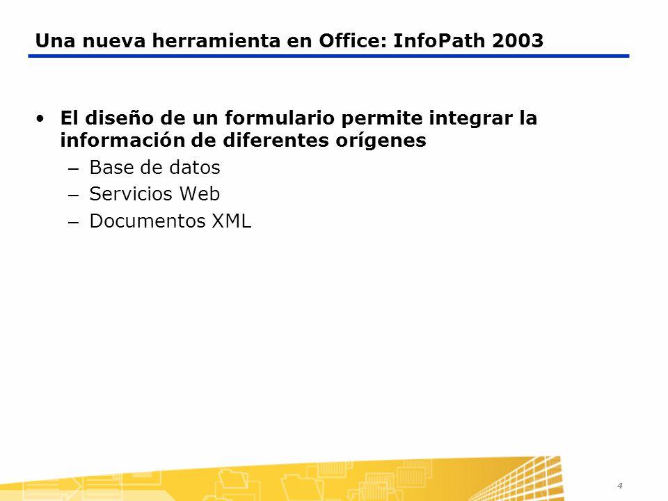 4 Una nueva herramienta en Office: InfoPath 2003 El diseño de un formulario permite integrar la información de diferentes orígenes – Base de datos – S