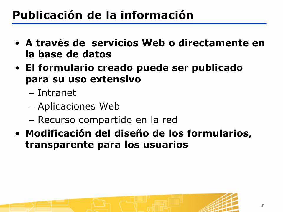 5 Publicación de la información A través de servicios Web o directamente en la base de datos El formulario creado puede ser publicado para su uso exte