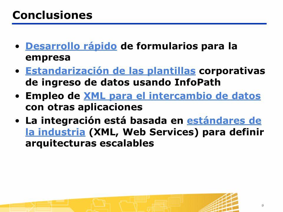 9 Conclusiones Desarrollo rápido de formularios para la empresa Estandarización de las plantillas corporativas de ingreso de datos usando InfoPath Emp