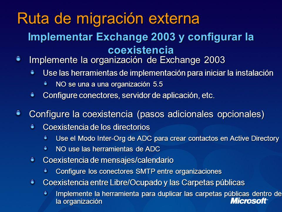 Implemente la organización de Exchange 2003 Use las herramientas de implementación para iniciar la instalación NO se una a una organización 5.5 Configure conectores, servidor de aplicación, etc.