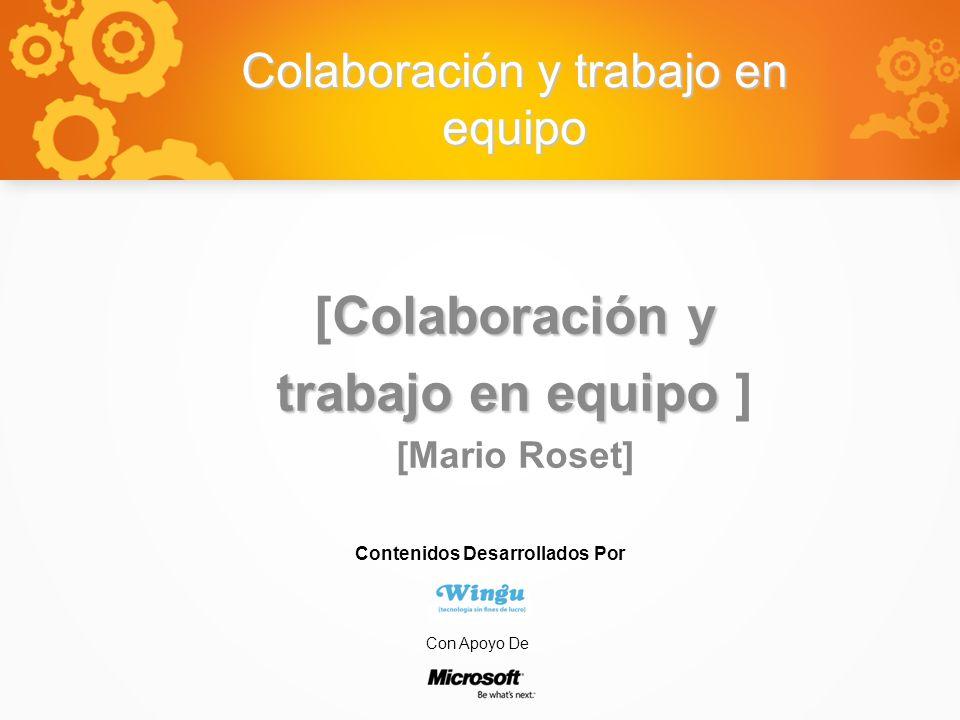 Colaboración y trabajo en equipo Colaboración y [Colaboración y trabajo en equipo trabajo en equipo ] [Mario Roset] Contenidos Desarrollados Por Con Apoyo De