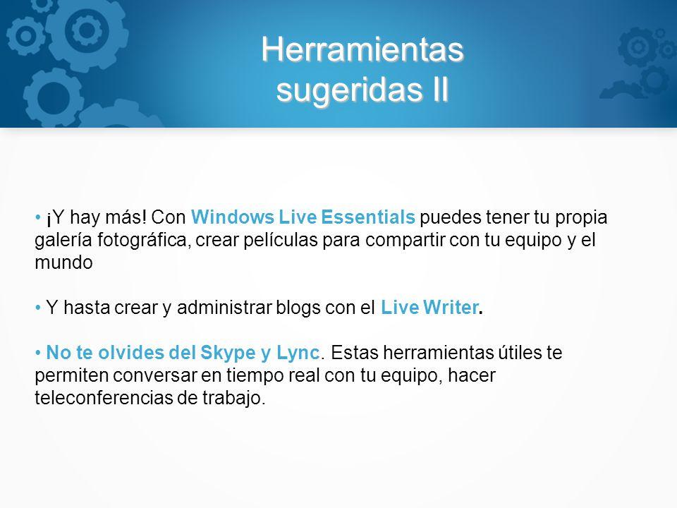 Herramientas sugeridas II ¡Y hay más! Con Windows Live Essentials puedes tener tu propia galería fotográfica, crear películas para compartir con tu eq