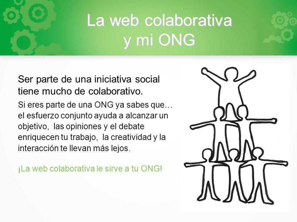 La web colaborativa y mi ONG Ser parte de una iniciativa social tiene mucho de colaborativo. Si eres parte de una ONG ya sabes que… el esfuerzo conjun