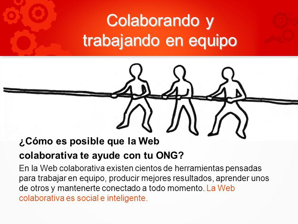 Colaborando y trabajando en equipo ¿Cómo es posible que la Web colaborativa te ayude con tu ONG? En la Web colaborativa existen cientos de herramienta