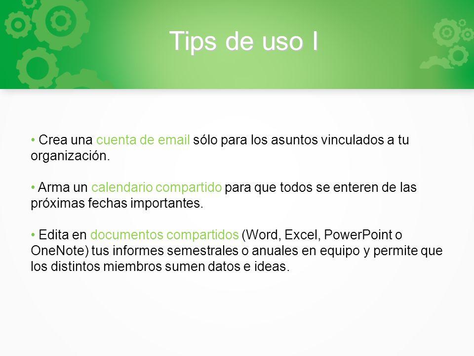 Tips de uso I Crea una cuenta de email sólo para los asuntos vinculados a tu organización. Arma un calendario compartido para que todos se enteren de