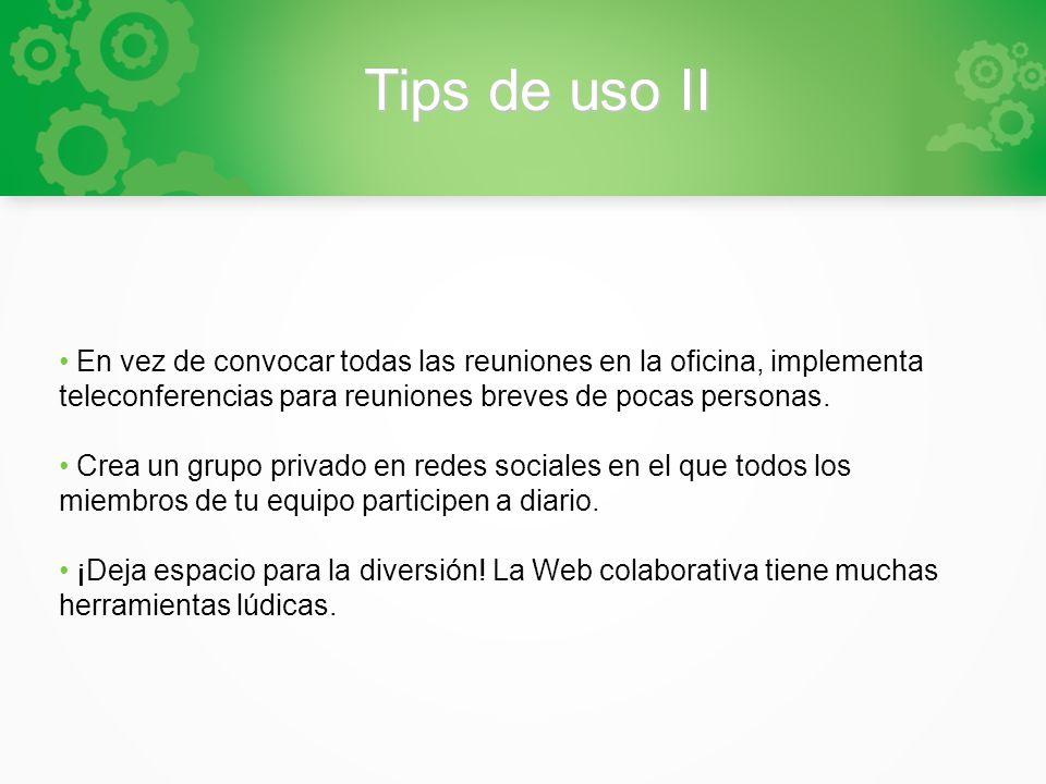 Tips de uso II En vez de convocar todas las reuniones en la oficina, implementa teleconferencias para reuniones breves de pocas personas. Crea un grup