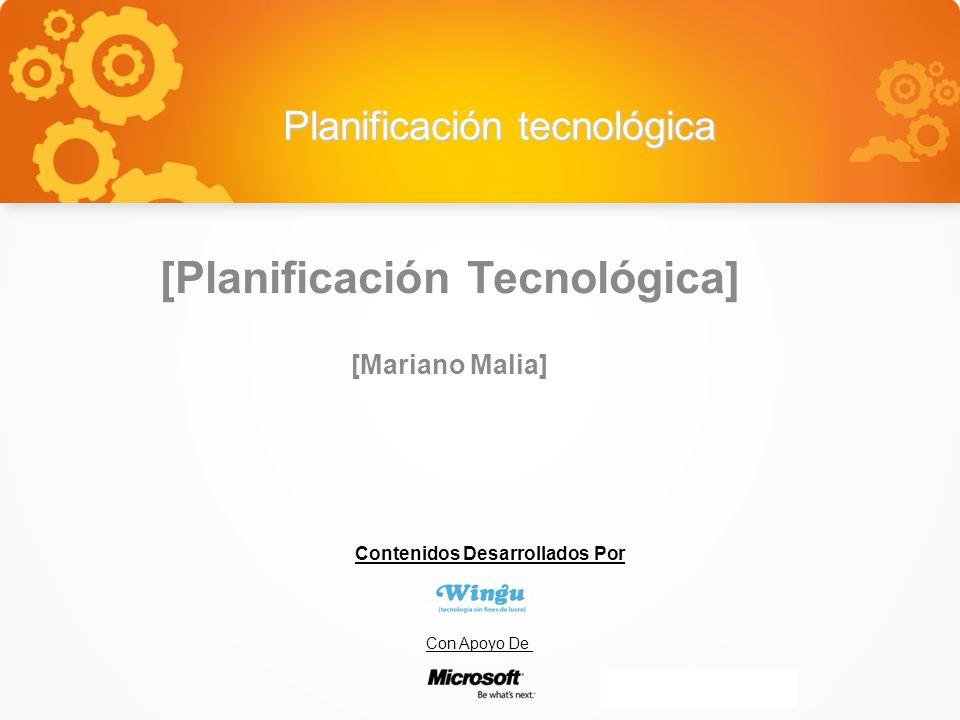 Planificación tecnológica [Planificación Tecnológica] [Mariano Malia] Contenidos Desarrollados Por Con Apoyo De