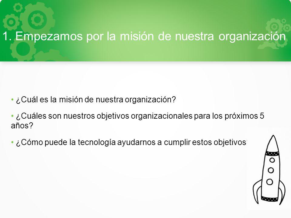 1. Empezamos por la misión de nuestra organización ¿Cuál es la misión de nuestra organización.