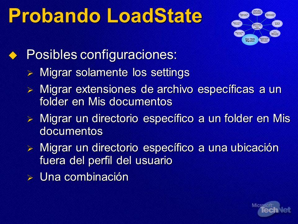 Probando LoadState Posibles configuraciones: Posibles configuraciones: Migrar solamente los settings Migrar solamente los settings Migrar extensiones de archivo específicas a un folder en Mis documentos Migrar extensiones de archivo específicas a un folder en Mis documentos Migrar un directorio específico a un folder en Mis documentos Migrar un directorio específico a un folder en Mis documentos Migrar un directorio específico a una ubicación fuera del perfil del usuario Migrar un directorio específico a una ubicación fuera del perfil del usuario Una combinación Una combinación