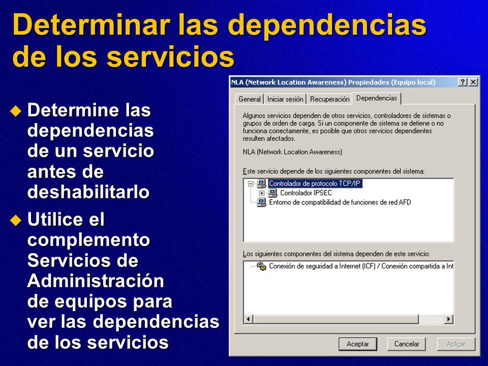 Determinar las dependencias de los servicios Determine las dependencias de un servicio antes de deshabilitarlo Determine las dependencias de un servic