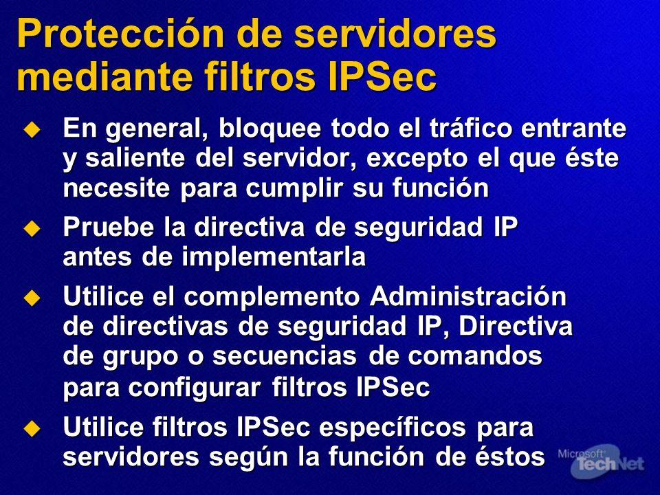 Protección de servidores mediante filtros IPSec En general, bloquee todo el tráfico entrante y saliente del servidor, excepto el que éste necesite par