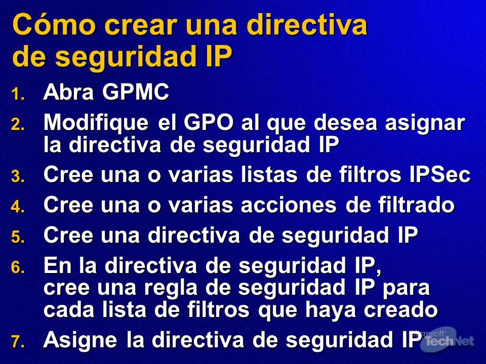 Cómo crear una directiva de seguridad IP 1. Abra GPMC 2. Modifique el GPO al que desea asignar la directiva de seguridad IP 3. Cree una o varias lista