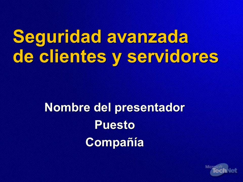 Seguridad avanzada de clientes y servidores Nombre del presentador PuestoCompañía