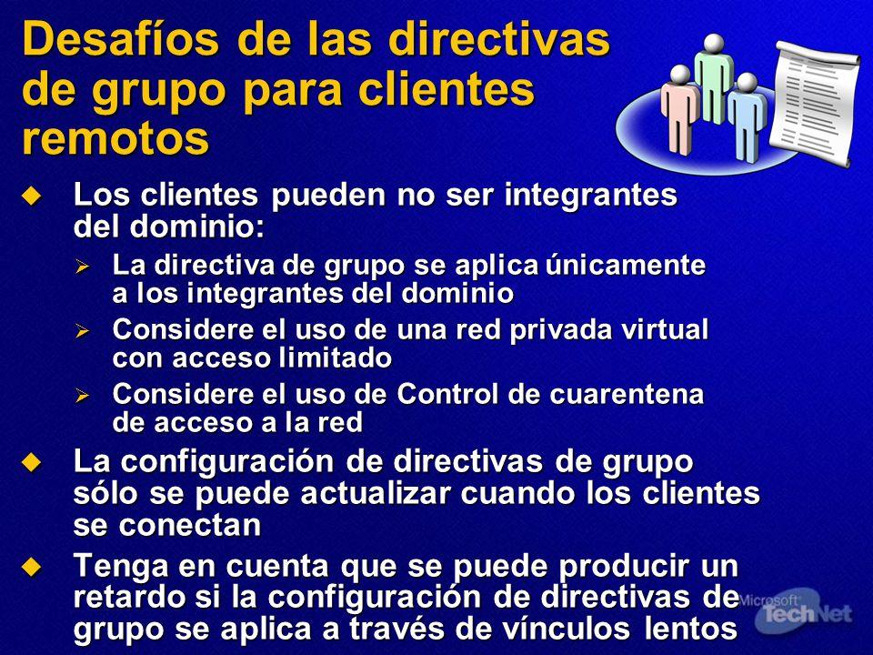 Desafíos de las directivas de grupo para clientes remotos Los clientes pueden no ser integrantes del dominio: Los clientes pueden no ser integrantes d