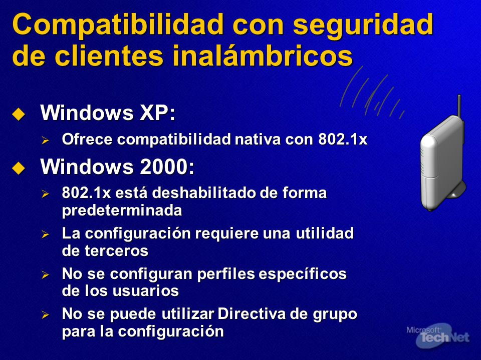 Compatibilidad con seguridad de clientes inalámbricos Windows XP: Windows XP: Ofrece compatibilidad nativa con 802.1x Ofrece compatibilidad nativa con