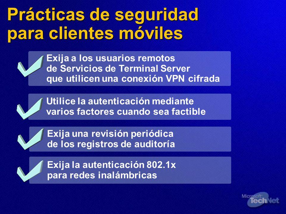 Prácticas de seguridad para clientes móviles Exija a los usuarios remotos de Servicios de Terminal Server que utilicen una conexión VPN cifrada Utilic