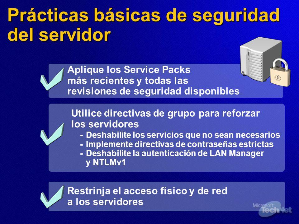 Prácticas básicas de seguridad del servidor Aplique los Service Packs más recientes y todas las revisiones de seguridad disponibles. Utilice directiva