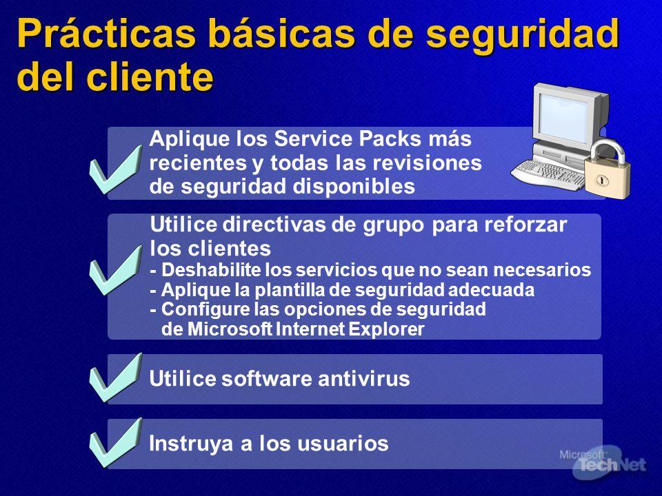 Prácticas básicas de seguridad del cliente Aplique los Service Packs más recientes y todas las revisiones de seguridad disponibles Utilice directivas