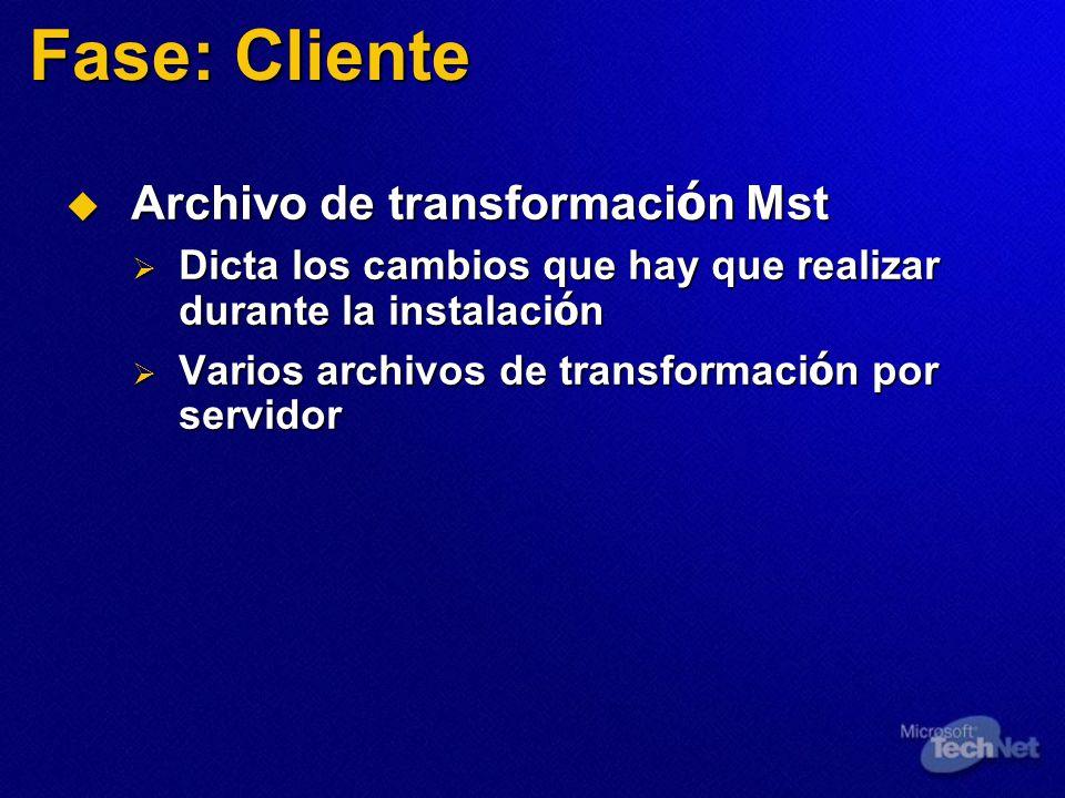 Fase: Cliente Archivo de transformaci ó n Mst Archivo de transformaci ó n Mst Dicta los cambios que hay que realizar durante la instalaci ó n Dicta los cambios que hay que realizar durante la instalaci ó n Varios archivos de transformaci ó n por servidor Varios archivos de transformaci ó n por servidor