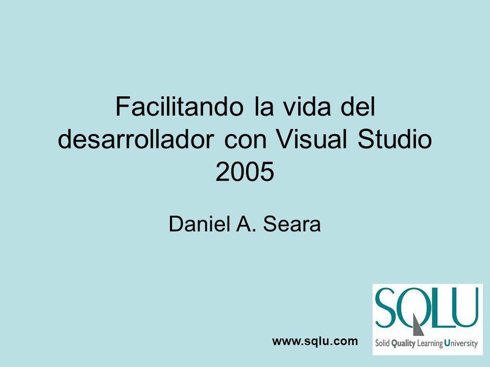 Facilitando la vida del desarrollador con Visual Studio 2005 Daniel A. Seara www.sqlu.com