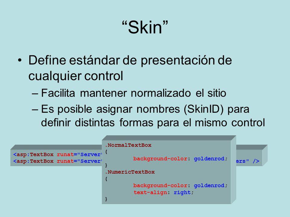 Skin Define estándar de presentación de cualquier control –Facilita mantener normalizado el sitio –Es posible asignar nombres (SkinID) para definir di