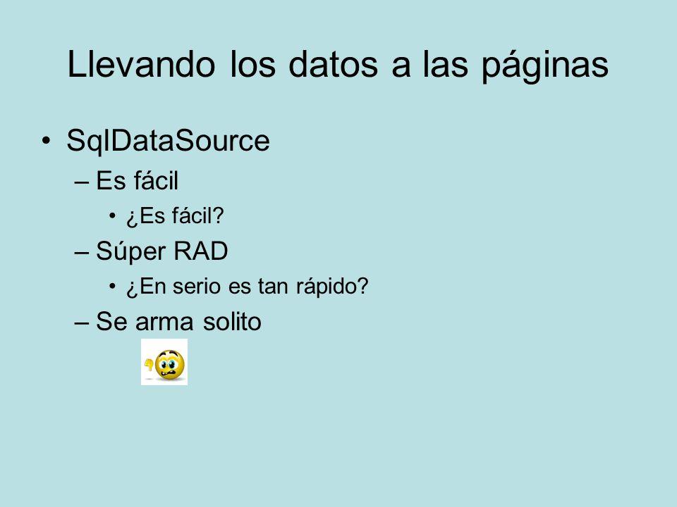 Llevando los datos a las páginas SqlDataSource –Es fácil ¿Es fácil? –Súper RAD ¿En serio es tan rápido? –Se arma solito