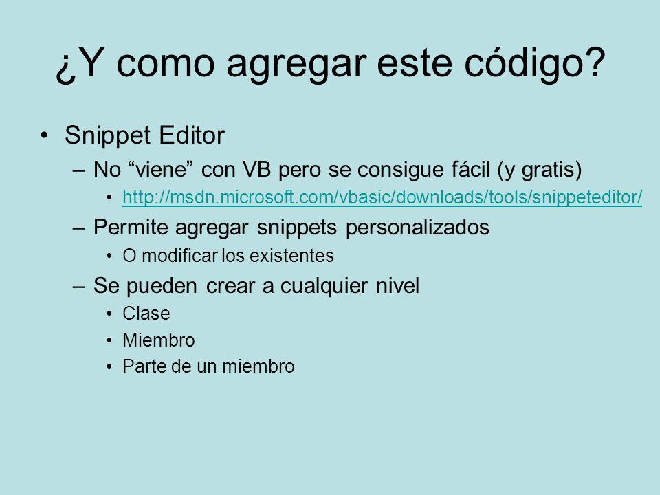 ¿Y como agregar este código? Snippet Editor –No viene con VB pero se consigue fácil (y gratis) http://msdn.microsoft.com/vbasic/downloads/tools/snippe