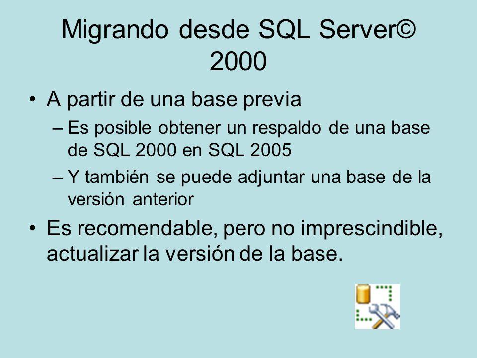 Migrando desde SQL Server© 2000 A partir de una base previa –Es posible obtener un respaldo de una base de SQL 2000 en SQL 2005 –Y también se puede ad