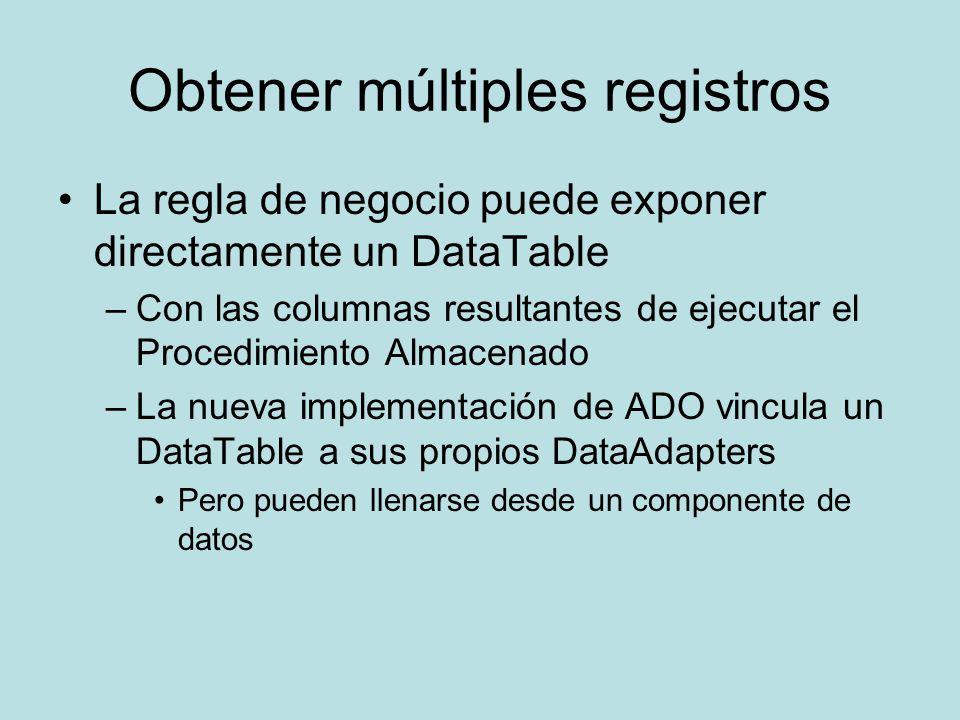 Obtener múltiples registros La regla de negocio puede exponer directamente un DataTable –Con las columnas resultantes de ejecutar el Procedimiento Alm