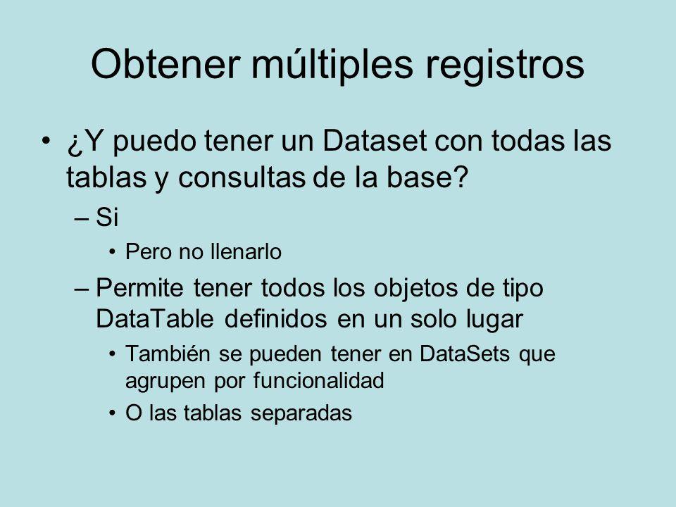 Obtener múltiples registros ¿Y puedo tener un Dataset con todas las tablas y consultas de la base? –Si Pero no llenarlo –Permite tener todos los objet