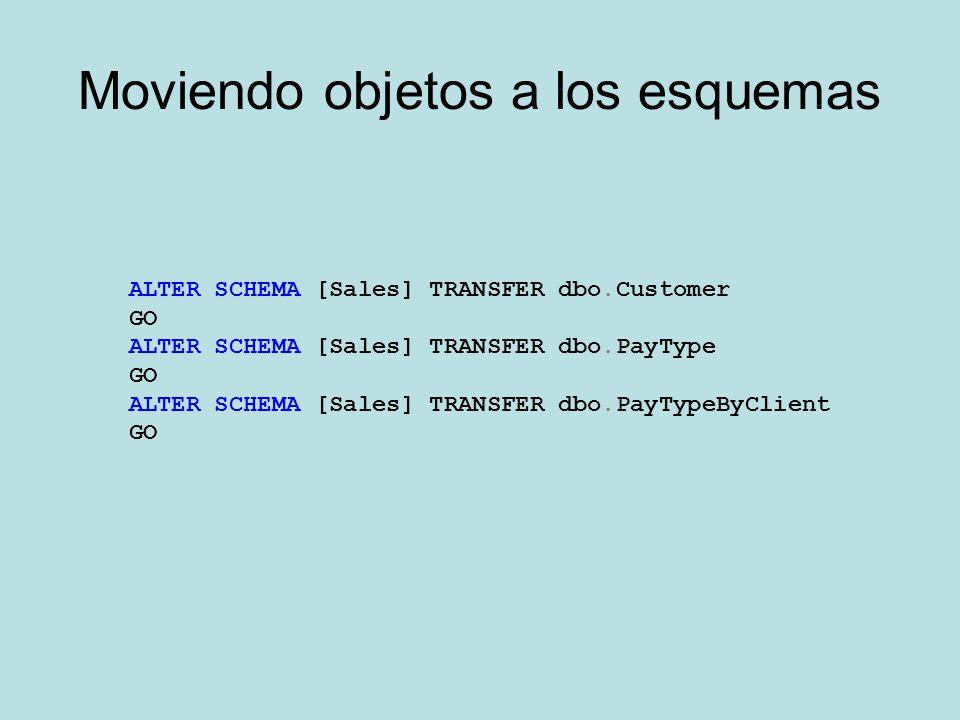 Moviendo objetos a los esquemas ALTER SCHEMA [Sales] TRANSFER dbo.Customer GO ALTER SCHEMA [Sales] TRANSFER dbo.PayType GO ALTER SCHEMA [Sales] TRANSF