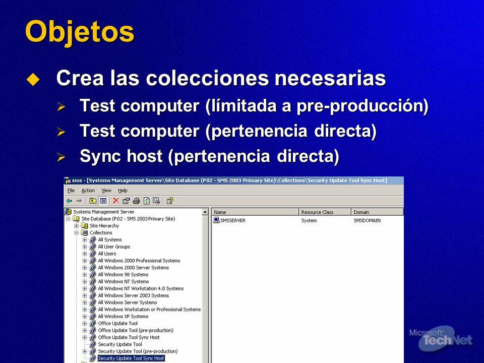 Objetos Crea las colecciones necesarias Crea las colecciones necesarias Test computer (límitada a pre-producción) Test computer (límitada a pre-producción) Test computer (pertenencia directa) Test computer (pertenencia directa) Sync host (pertenencia directa) Sync host (pertenencia directa)
