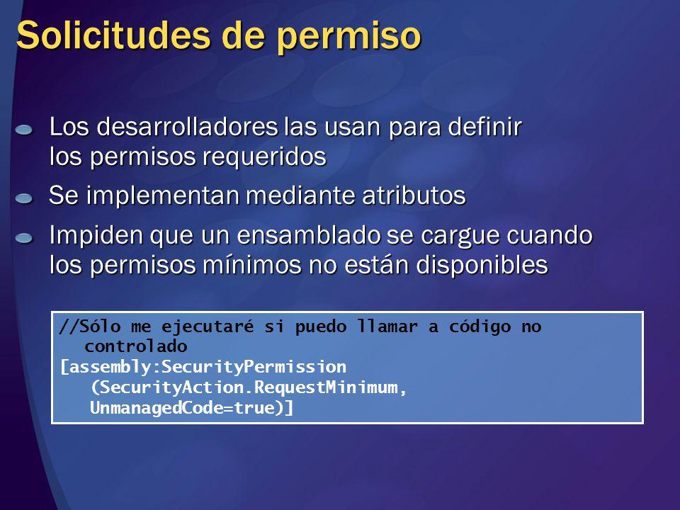 Solicitudes de permiso Los desarrolladores las usan para definir los permisos requeridos Se implementan mediante atributos Impiden que un ensamblado s