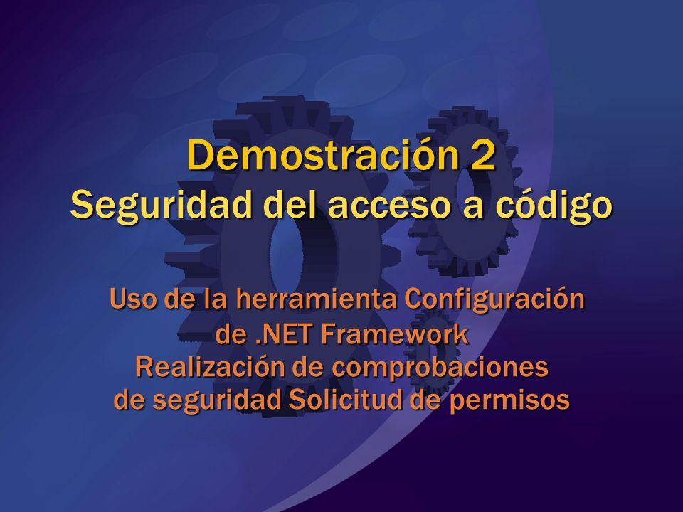 Demostración 2 Seguridad del acceso a código Uso de la herramienta Configuración de.NET Framework Realización de comprobaciones de seguridad Solicitud