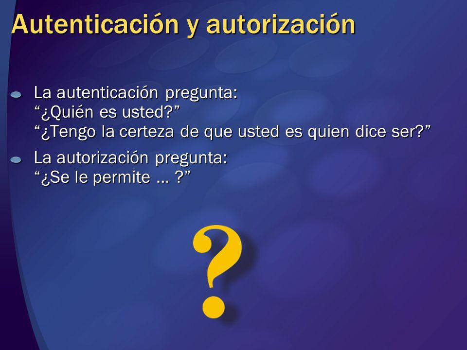 Autenticación y autorización La autenticación pregunta: ¿Quién es usted?¿Tengo la certeza de que usted es quien dice ser? La autorización pregunta: ¿S