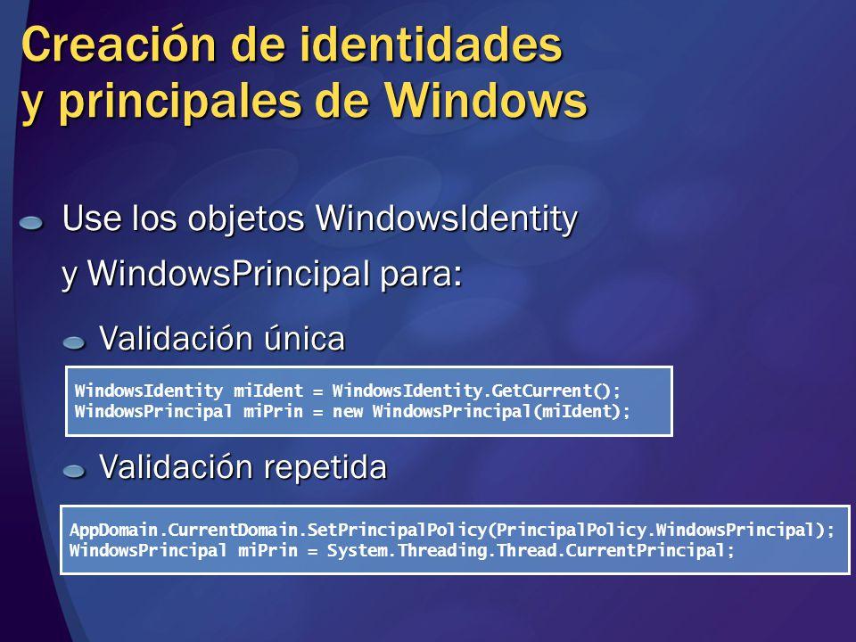 Creación de identidades y principales de Windows Use los objetos WindowsIdentity y WindowsPrincipal para: Validación única Validación repetida Windows