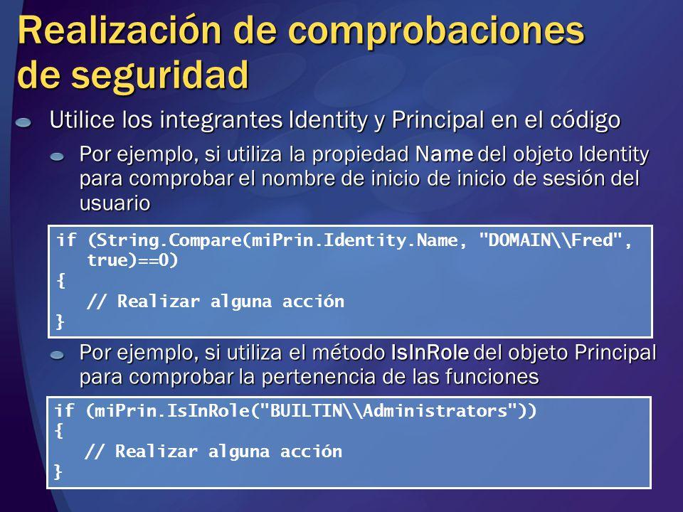 Realización de comprobaciones de seguridad Utilice los integrantes Identity y Principal en el código Por ejemplo, si utiliza la propiedad Name del obj