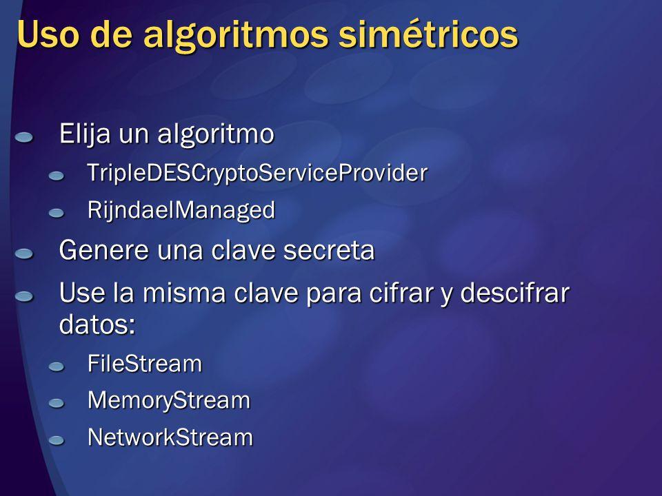 Uso de algoritmos simétricos Elija un algoritmo TripleDESCryptoServiceProviderRijndaelManaged Genere una clave secreta Use la misma clave para cifrar