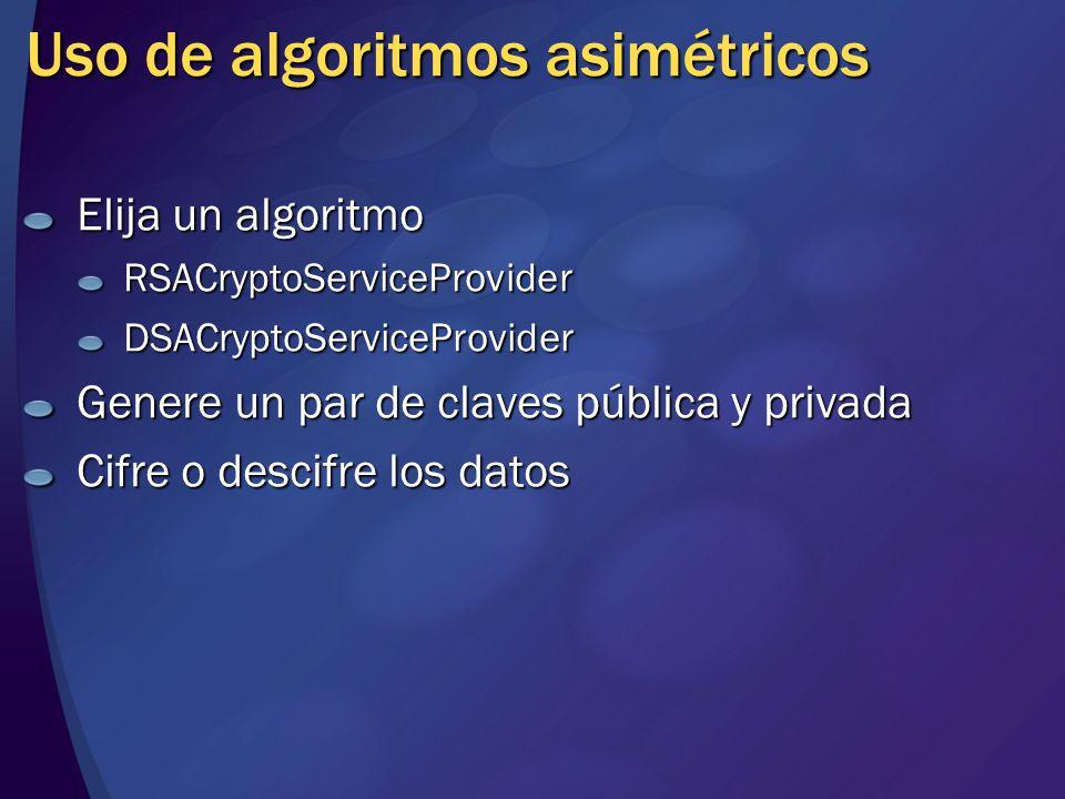 Uso de algoritmos asimétricos Elija un algoritmo RSACryptoServiceProviderDSACryptoServiceProvider Genere un par de claves pública y privada Cifre o de