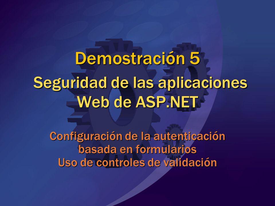 Demostración 5 Seguridad de las aplicaciones Web de ASP.NET Configuración de la autenticación basada en formularios Uso de controles de validación