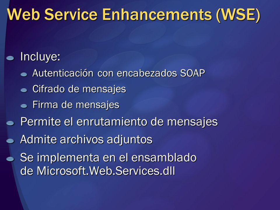 Web Service Enhancements (WSE) Incluye: Autenticación con encabezados SOAP Cifrado de mensajes Firma de mensajes Permite el enrutamiento de mensajes A
