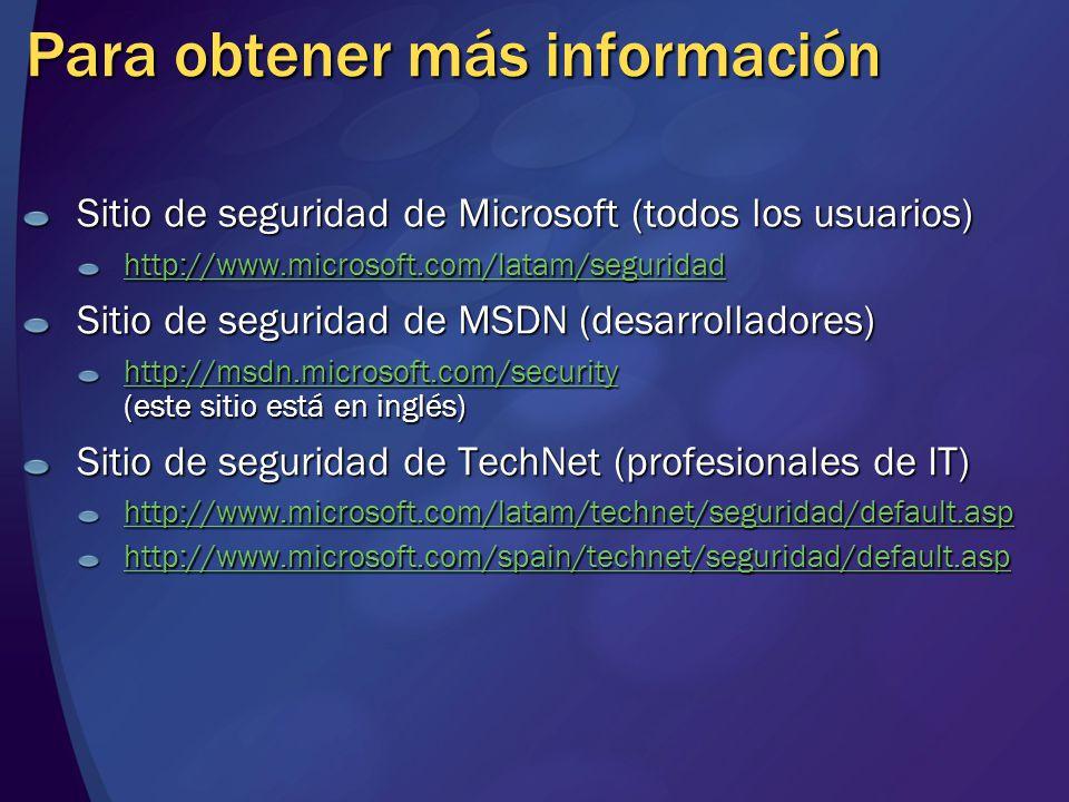 Para obtener más información Sitio de seguridad de Microsoft (todos los usuarios) http://www.microsoft.com/latam/seguridad Sitio de seguridad de MSDN